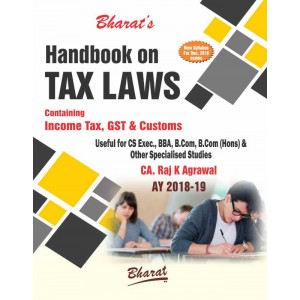 Bharat's Handbook on Tax Laws for CS Executive/BBA/B.Com December 2018 Exam by CA. Raj K. Agrawal [New Syllabus]